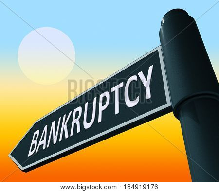 Bankruptcy Representing Bad Debt And Arrears 3D Illustration