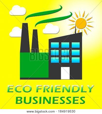 Eco Friendly Businesses Represents Green Business 3D Illustration