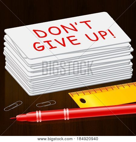 Don't Give Up Card Represents Motivate 3D Illustration