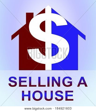 Selling A House Means Sell Property 3D Illustration