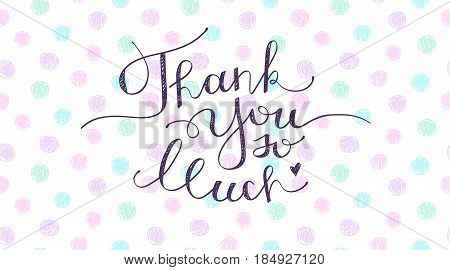 thank you so much, lettering, handwritten text on hand drawn circles background