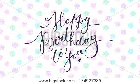 happy birthday to you, lettering, handwritten text on hand drawn circles background
