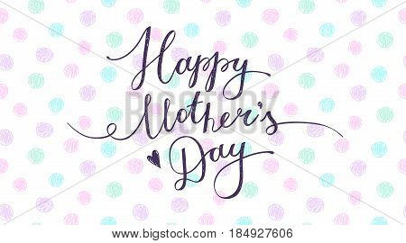 happy mothers day, lettering, handwritten text on hand drawn circles background