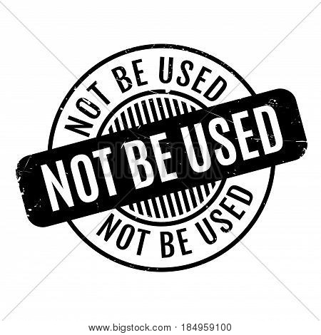 Not Be Used rubber stamp. Grunge design with dust scratches. Effects can be easily removed for a clean, crisp look. Color is easily changed.