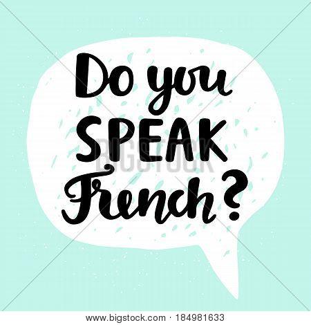 Do you speak French banner. Modern calligraphy. Speech bubble. Hand written lettering. Vector illustration