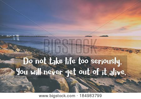 Do not take life too seriously you will never get out of it alive - Inspirational quote on blurred background with vintage filter