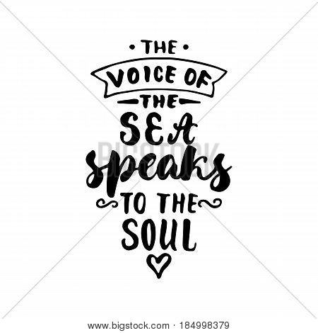 The voice of the sea speaks to the soul. Hand drawn lettering quote isolated on the white background. Fun brush ink inscription for photo overlays greeting card or t-shirt print poster design