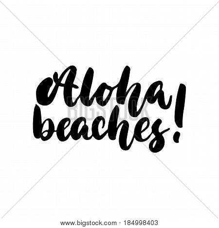 Aloha beaches - hand drawn lettering quote isolated on the white background. Fun brush ink inscription for photo overlays greeting card or t-shirt print poster design