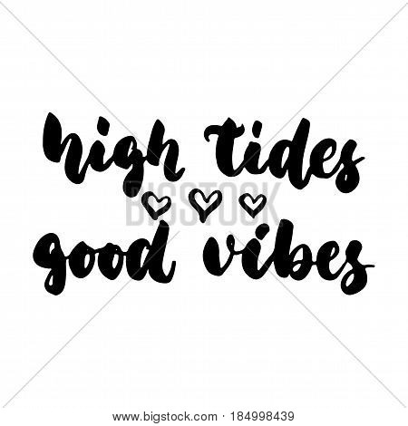 High tides good vibes - hand drawn lettering quote isolated on the white background. Fun brush ink inscription for photo overlays greeting card or t-shirt print poster design