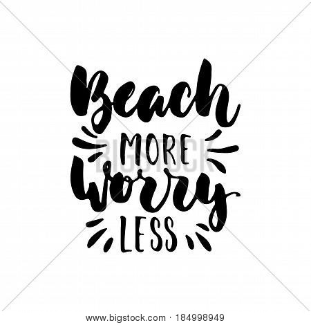 Beach more worry less - hand drawn lettering quote isolated on the white background. Fun brush ink inscription for photo overlays, greeting card or t-shirt print, poster design