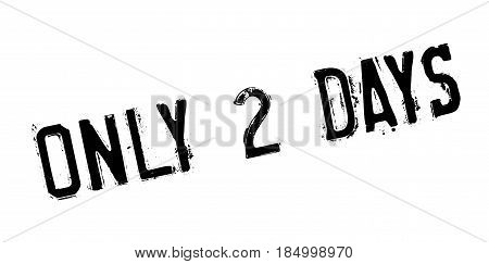 Only 2 Days rubber stamp. Grunge design with dust scratches. Effects can be easily removed for a clean, crisp look. Color is easily changed.