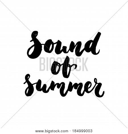 Sound of summer - hand drawn lettering quote isolated on the white background. Fun brush ink inscription for photo overlays, greeting card or t-shirt print, poster design