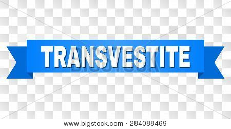 Transvestite Text On A Ribbon. Designed With White Title And Blue Tape. Vector Banner With Transvest