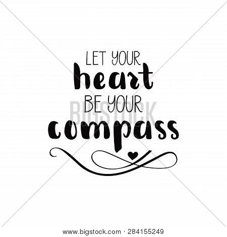 Let Your Hert Be Your Compass. Lettering. Creative Graphic Template  Inspirational Quotes. Motivatio