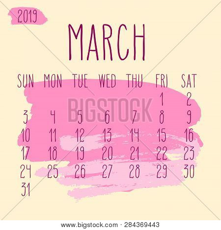 March Year 2019 Vector Monthly Calendar. Week Starting From Sunday. Hand Drawn Freeform Pink Paint S