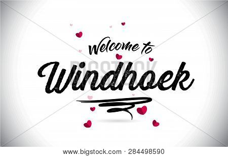 Windhoek Welcome To Word Text With Handwritten Font And Pink Heart Shape Design Vector Illustration.