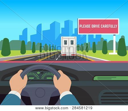 Hands Driving Car. Auto Inside Dashboard Driver Speed Road Overtaking Street Traffic Travel Billboar