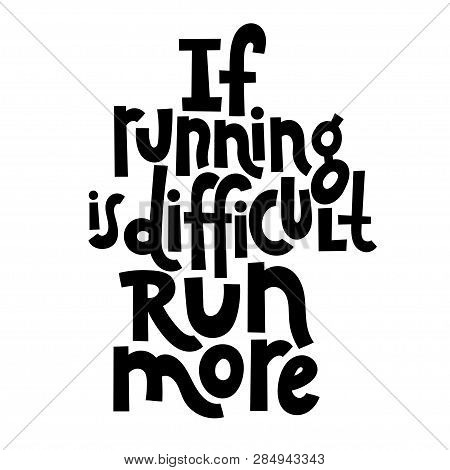 If Running Is Difficult, Run More. Vector Quote Lettering About Workout, Fitness, Gym, Inspiration T