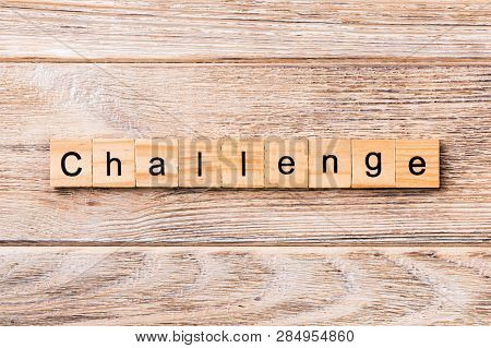 Challenge Word Written On Wood Block. Challenge Text On Wooden Table For Your Desing, Concept