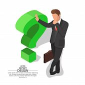 The businessman leans on a question mark. Concept of an impasse. Barrier, obstacle, dilemma. Difficulty in decision-making. 3D. Isometry. A vector illustration in flat style. poster