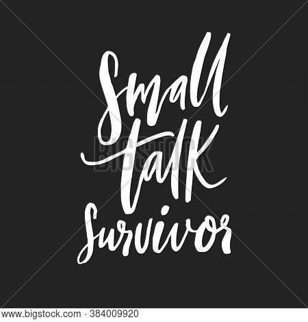 Small Talk Survivor. Funny Handwritten Quote For T-shirt, Apparel Design. Introvert Saying. White Sc