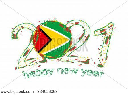 Happy New 2021 Year With Flag Of Guyana. Holiday Grunge Vector Illustration.