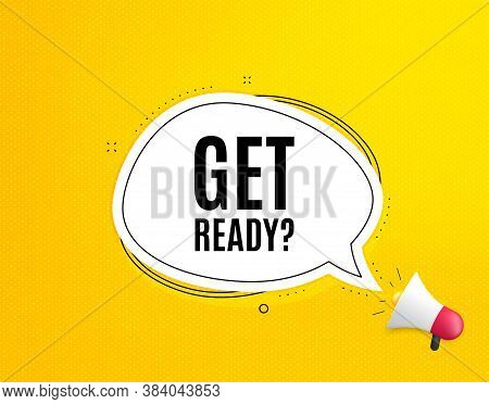 Get Ready. Megaphone Banner With Chat Bubble. Special Offer Sign. Advertising Discounts Symbol. Loud