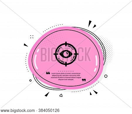 Eye Target Icon. Quote Speech Bubble. Oculist Clinic Sign. Optometry Vision Symbol. Quotation Marks.