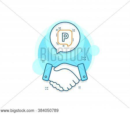 Car Park Speech Bubble Sign. Handshake Deal Complex Icon. Parking Line Icon. Transport Place Symbol.