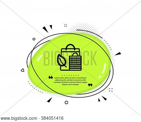 Bio Shopping Bags Icon. Quote Speech Bubble. Leaf Sign. Natural Products Symbol. Quotation Marks. Cl