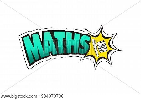 Logo For The Maths School Subject. Hand-drawn Icon Of Ruler And Calculator With Title. Maths Emblem