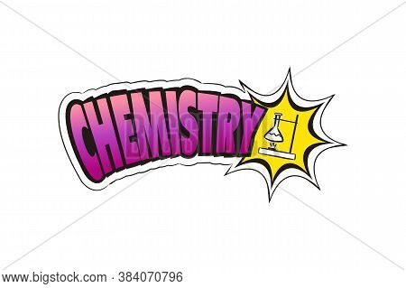 Logo For The Chemistry School Subject. Hand-drawn Icon Of Burner With Title. Chemistry Emblem In Pop