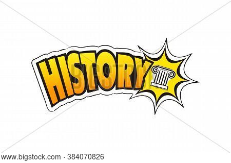 Logo For The History School Subject. Hand-drawn Icon Of Column With Title. History Emblem In Pop Art