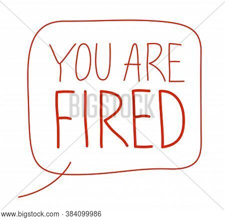 You Are Fired Text Message With Hand Written Letters Vector Design.