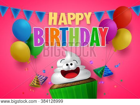 Happy Birthday Vector Background Design. Happy Birthday Greeting Text With Sweet Cupcake And Balloon