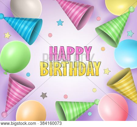 Happy Birthday Party Hat Vector Concept Design. Birthday Greeting Text With Party Hat And Balloons E