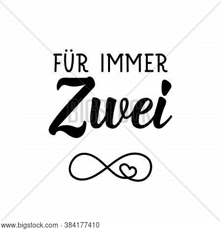 German Text: Forever Two. Lettering. Vector Illustration. Element For Flyers Banner And Posters Mode