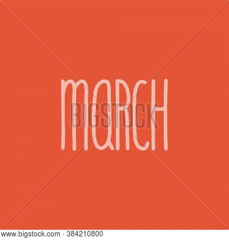 Hand Drawn Lettering Phrase March. Month March For Calendar. Ink Brush Lettering For Invitation Card
