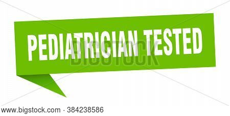 Pediatrician Tested Banner. Pediatrician Tested Speech Bubble. Sign