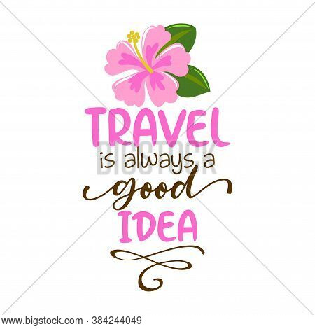 Travel Is Always A Good Idea - Lovely Concept With Pink Hibiscus. Good For Scrap Booking, Posters, T