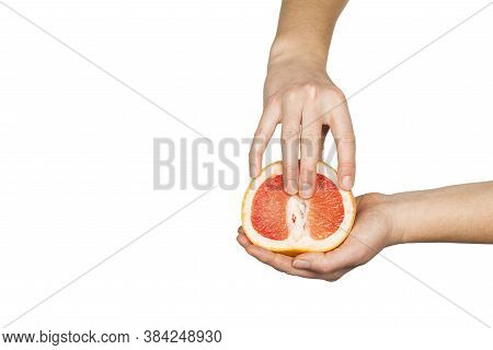 Female Hands And A Grapefruit On A White Background As A Symbol Of Masturbation And Foreplay (prelud