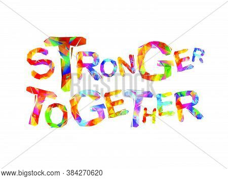 Stronger Together. Vector Words Of Colorful Triangular Letters
