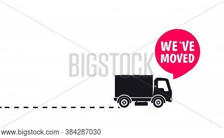 We Have Moved. Map Location Pointer. Weve Moved. Truck With Speech Bubble And Location Mark. Changed