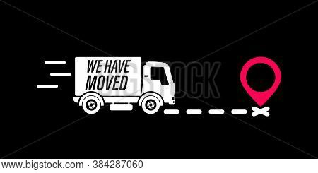 We Have Moved, Changed Address. Map Location Pointer. Weve Moved. Truck With Location Mark. Changed