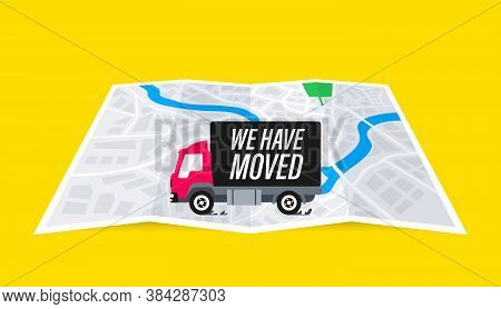 We Re Moved. We Have Moved New Office, Changed Address Navigation Location. Truck On The Map. Folded