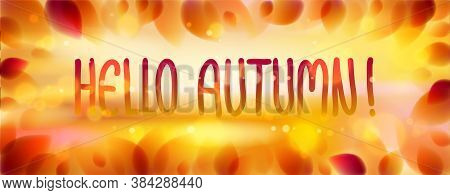 Hello Autumn Words Hand Written, Yellow And Red Leaves Blurred Background, Vector Realistic Illustra