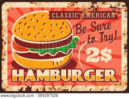 Hamburger Fast Food Rusty Metal Plate, Vector Vintage Rust Tin Sign. Classic American Burger Street