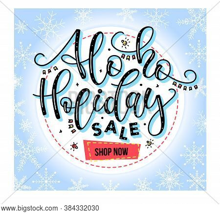 Ho Ho Holiday Sale, Shop Now - Concept Of Discount. Hand Written Calligraphy Phrase About Xmas Theme