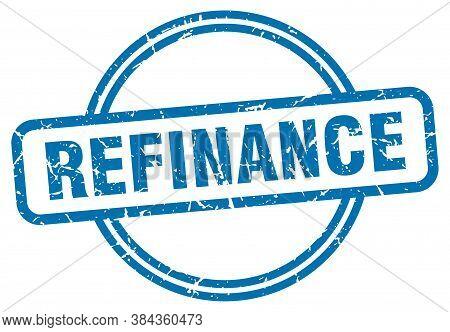 Refinance Stamp. Refinance Round Vintage Grunge Sign
