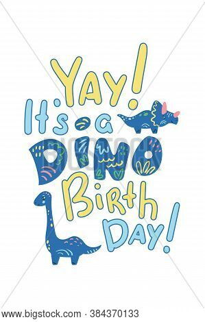 Yay, It's A Dino Birthday Vector Lettering On White Background. Cute Dinosaur Child Party Decor. Din